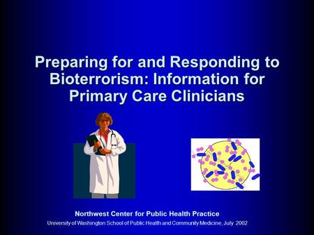 Northwest <strong>Center</strong> for Public Health Practice University of Washington School of Public Health and Community Medicine, July 2002 Preparing for and Responding.