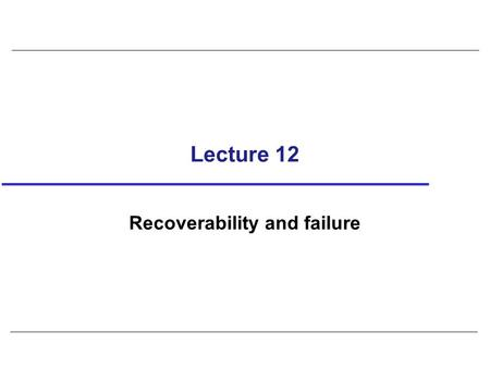 Lecture 12 Recoverability and failure. 2 Optimistic Techniques Based on assumption that conflict is rare and more efficient to let transactions proceed.