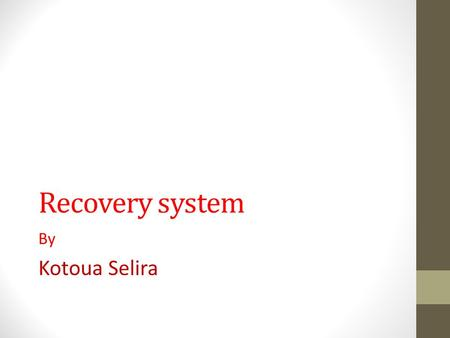 Recovery system By Kotoua Selira. Failure classification Transaction failure : Logical errors: transaction cannot complete due to some internal error.