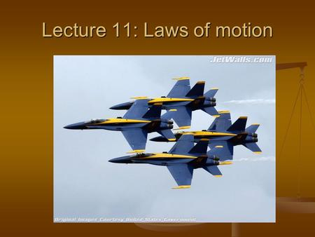 Lecture 11: Laws of motion. Newton's 1 st Law: Inertia Matter resists motion If at rest, it will stay at rest If in motion, it will stay in motion Mass.