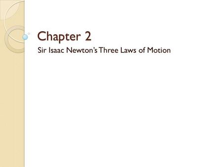 Chapter 2 Sir Isaac Newton's Three Laws of Motion.