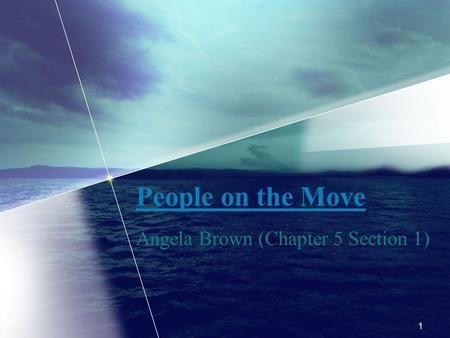 People on the Move Angela Brown (Chapter 5 Section 1) 1.