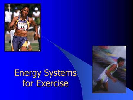 Energy Systems for Exercise Energy Sources From Food: – CHO = 4 kcal – Fat = 9 kcal – Protein = 4 kcal For Exercise: ATP  ADP + P + energy (for muscle.
