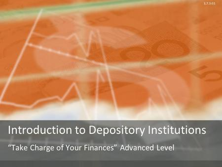 "1.7.3.G1 Introduction to Depository Institutions ""Take Charge <strong>of</strong> Your Finances"" Advanced Level."