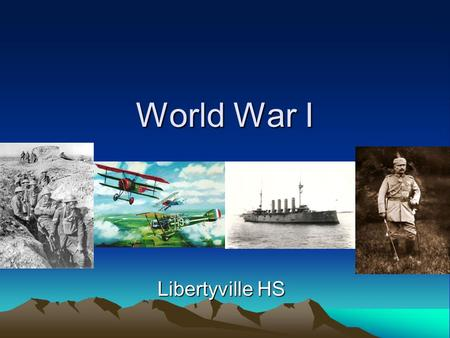 World War I Libertyville HS. Long Range Causes of WWI Militarism –Glorifying military power –Large standing armies –Arms race (ex. battleships) –Quick.
