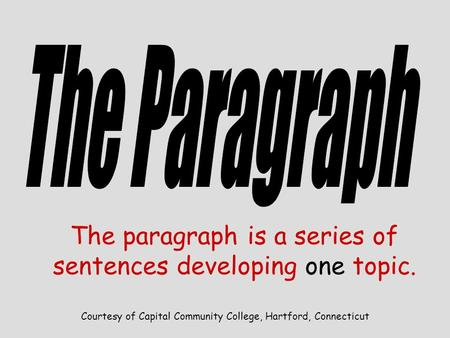 Courtesy of Capital Community College, Hartford, Connecticut The paragraph is a series of sentences developing one topic.