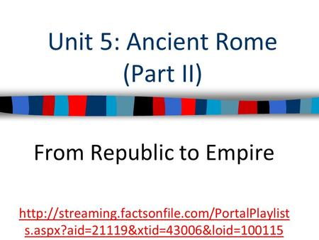 Unit 5: Ancient Rome (Part II) From Republic to Empire  s.aspx?aid=21119&xtid=43006&loid=100115.