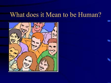 What does it Mean to be Human?. A Perspective on Human Rights Universe World Countries Local Personal To do nothing Makes us part of the problem.