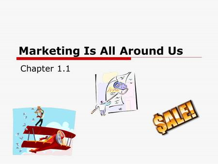 Marketing Is All Around Us Chapter 1.1. The Reality…  You have been marketed to since you were very young.  You probably know a lot about marketing.