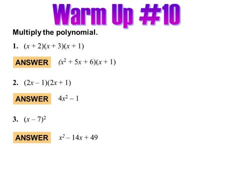 Warm Up #10 Multiply the polynomial. 1. (x + 2)(x + 3)(x + 1)