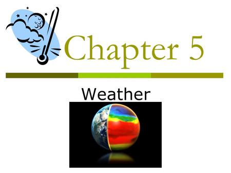 Chapter 5 Weather. 5.1 A. What is weather? The state of the atmosphere at a specific time and place.