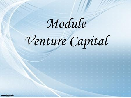 Module Venture Capital. Venture Capital: Meaning: VC plays a strategic role as a source of <strong>finance</strong> especially <strong>in</strong> case of small scale, high technology.