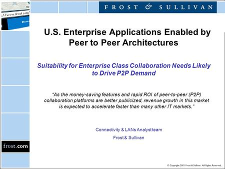 "U.S. Enterprise Applications Enabled by Peer to Peer Architectures Suitability for Enterprise Class Collaboration Needs Likely to Drive P2P Demand ""As."