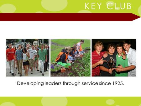 KEY CLUB Developing leaders through service since 1925.
