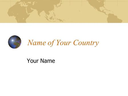 Name of Your Country Your Name. WEBSITE LINKS REMINDER DO NOT give me any search engine links!! Examples of WRONG LINKS www.google.com/..... www.google.com/
