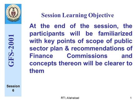RTI, Allahabad1 Session Learning Objective GFS-2001 At the end of the session, the participants will be familiarized with key points of scope of public.