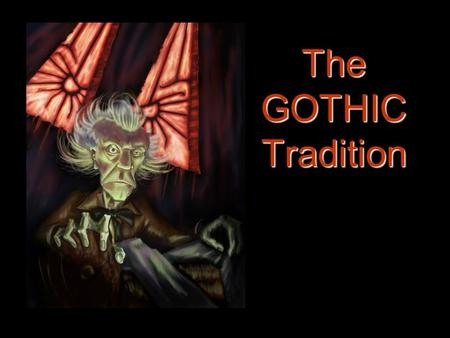 The GOTHIC Tradition.