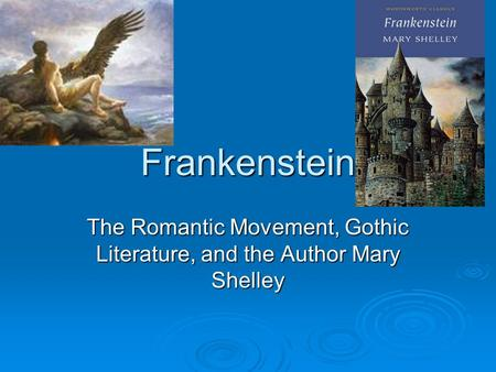 The Romantic Movement, Gothic Literature, and the Author Mary Shelley