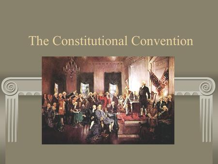 The Constitutional Convention. A) A profile of the Delegates 1) 55 white males, well educated, wealthy Harvard Princeton Yale.