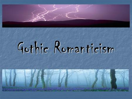 Gothic Romanticism. Definition: Definition: Dark romanticism which focuses on perceived darkness in the human soul and the embrace of sin and evil in.