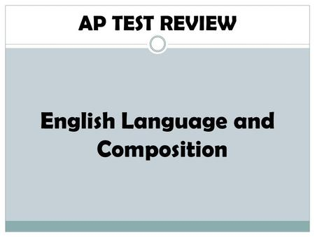 English Language and Composition AP TEST REVIEW. To prepare for the test… Study your AP rhetorical flash cards Quiz yourself Remember, you need to know.
