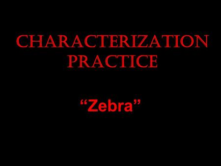 "Characterization Practice ""Zebra"". Here's a trick to help you remember the definitions: Round=Many Character Traits Flat=Few Character Traits Static=Same."