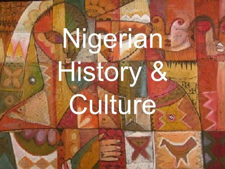 Nigerian History & Culture. Slave Trade 1400's – 1807 Africans sell other Africans Trade for alcohol, weapons & goods Many Igbo get rich.
