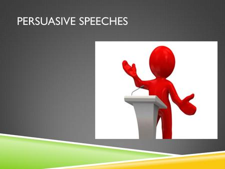 PERSUASIVE SPEECHES. SPEAKING PERSUASIVELY:  Your goal as a persuasive speaker is to influence your audience to support your point of view or to take.