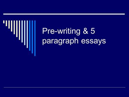 Pre-writing & 5 paragraph essays. Pre-writing Pre-writing is a way to organize your thoughts. Outline Bubble map Bullet point.