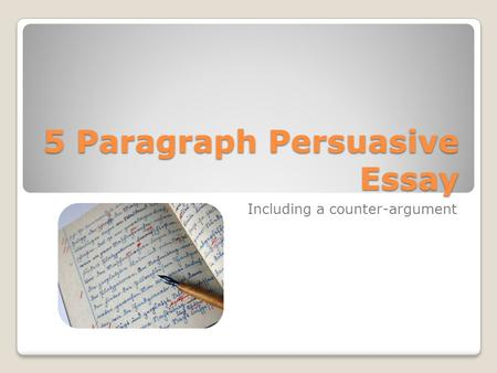 5 Paragraph Persuasive Essay Including a counter-argument.