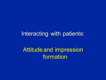 Interacting with patients: Attitude and impression formation.