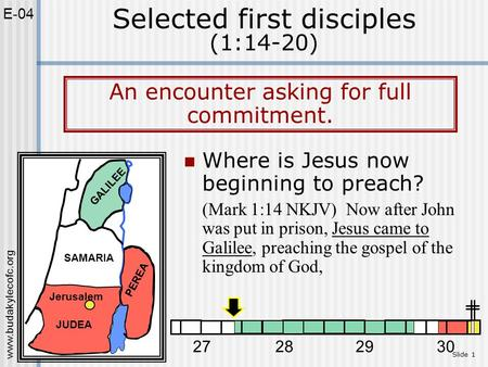 Www.budakylecofc.org Slide 1 Where is Jesus now beginning to preach? (Mark 1:14 NKJV) Now after John was put in prison, Jesus came to Galilee, preaching.