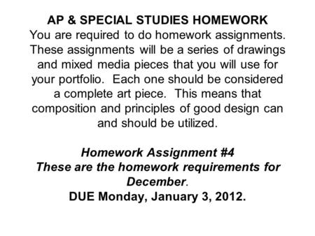 AP & SPECIAL STUDIES HOMEWORK You are required to do homework assignments. These assignments will be a series of drawings and mixed media pieces that you.