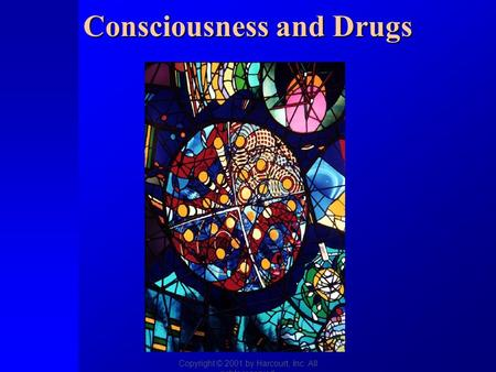 Copyright © 2001 by Harcourt, Inc. All rights reserved. Consciousness and Drugs.