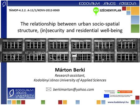 The relationship between urban socio-spatial structure, (in)<strong>security</strong> and residential well-being Márton Berki Research assistant, Kodolányi János University.