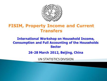 UN STATISTICS DIVISION FISIM, Property Income and Current Transfers International Workshop on Household Income, Consumption and Full Accounting of the.