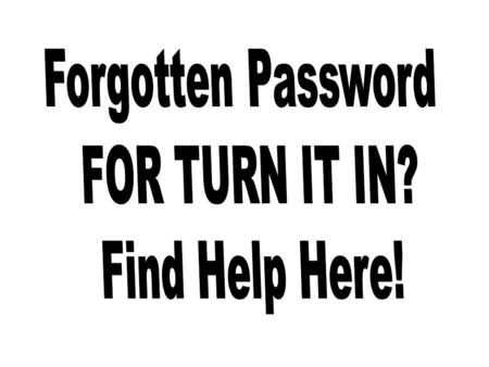 "Returning Students You registered last year. If you remember your email, type it in at the top of the screen Click on ""Password Help"""