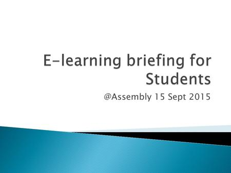 @Assembly 15 Sept 2015. Useful Information Announcements AsknLearn for E-learning.