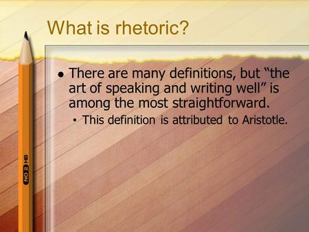 "What is rhetoric? There are many definitions, but ""the art of speaking and writing well"" is among the most straightforward. This definition is attributed."