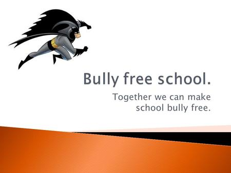 Together we can make school bully free.. Audience Participation: Ask <strong>students</strong> what they think bullying means.