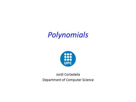 <strong>Polynomials</strong> Jordi Cortadella Department of Computer Science.