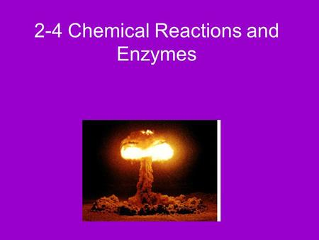 2-4 Chemical Reactions and Enzymes. I.Chemical Reactions A.A chemical reaction is a process that changes one set of chemicals into another by changing.