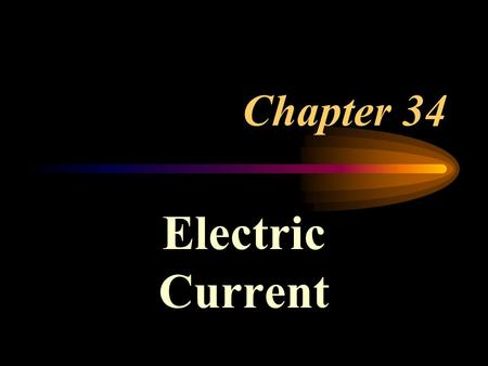 Chapter 34 Electric Current.
