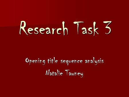 Research Task 3 Opening title sequence analysis Natalie Tawney.