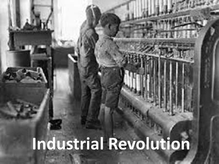 Industrial Age Industrial Revolution. DO NOT WRITE THIS DOWN Started in Britain Most people in 1750 grew own food, made own clothes, used candles for.