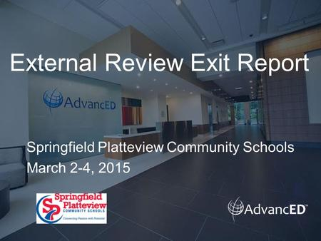 External Review Exit Report Springfield Platteview Community Schools March 2-4, 2015.
