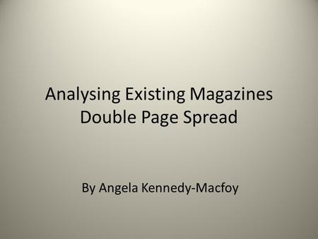 Analysing Existing Magazines Double Page Spread By Angela Kennedy-Macfoy.