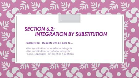 Section 6.2: Integration by Substitution