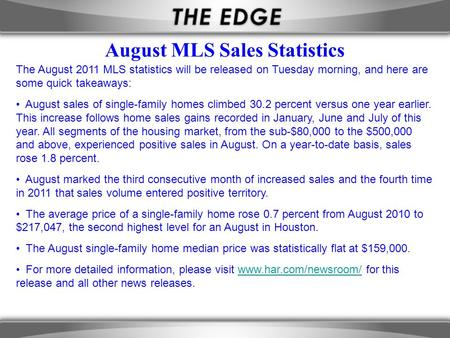 The August 2011 MLS statistics will be released on Tuesday morning, and here are some quick takeaways: August sales of single-family homes climbed 30.2.