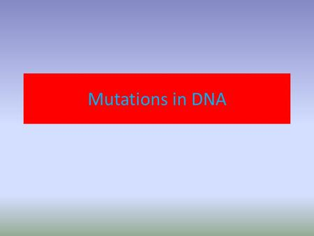 Mutations in DNA. Mutations A mutation is a change in a DNA sequence. Can happen if – There is a mistake in replication. – Bases change spontaneously.